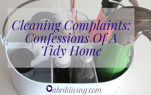 Cleaning Complaints: Confessions Of A Tidy Home | abrikliving.com